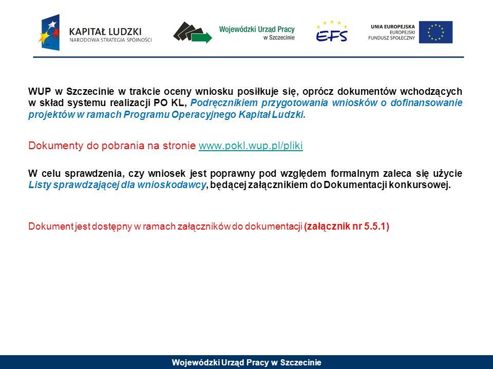 Wojewódzki Urząd Pracy w Szczecinie WUP w Szczecinie w trakcie oceny wniosku posiłkuje się, oprócz dokumentów wchodzących w skład systemu realizacji PO KL, Podręcznikiem przygotowania wniosków o dofinansowanie projektów w ramach Programu Operacyjnego Kapitał Ludzki.
