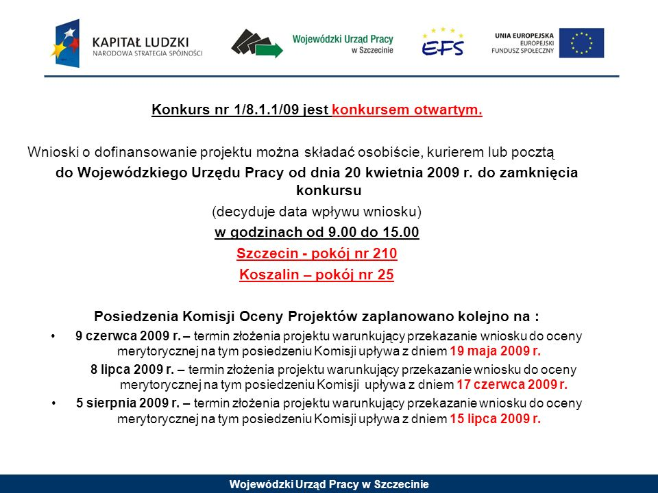 Wojewódzki Urząd Pracy w Szczecinie Konkurs nr 1/8.1.1/09 jest konkursem otwartym.