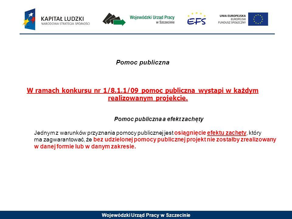 Wojewódzki Urząd Pracy w Szczecinie Pomoc publiczna W ramach konkursu nr 1/8.1.1/09 pomoc publiczna wystapi w każdym realizowanym projekcie.