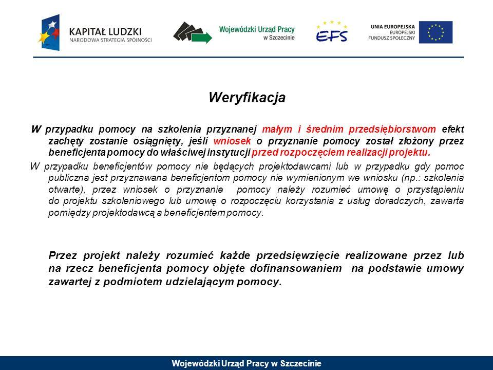 Wojewódzki Urząd Pracy w Szczecinie Weryfikacja W przypadku pomocy na szkolenia przyznanej małym i średnim przedsiębiorstwom efekt zachęty zostanie osiągnięty, jeśli wniosek o przyznanie pomocy został złożony przez beneficjenta pomocy do właściwej instytucji przed rozpoczęciem realizacji projektu.