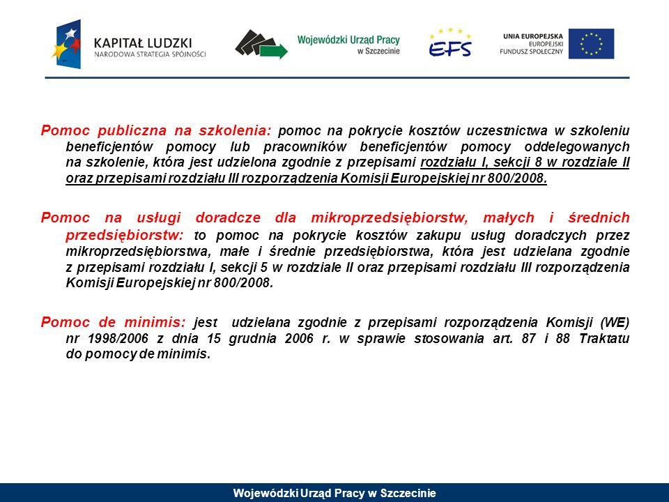 Wojewódzki Urząd Pracy w Szczecinie Pomoc publiczna na szkolenia: pomoc na pokrycie kosztów uczestnictwa w szkoleniu beneficjentów pomocy lub pracowników beneficjentów pomocy oddelegowanych na szkolenie, która jest udzielona zgodnie z przepisami rozdziału I, sekcji 8 w rozdziale II oraz przepisami rozdziału III rozporządzenia Komisji Europejskiej nr 800/2008.