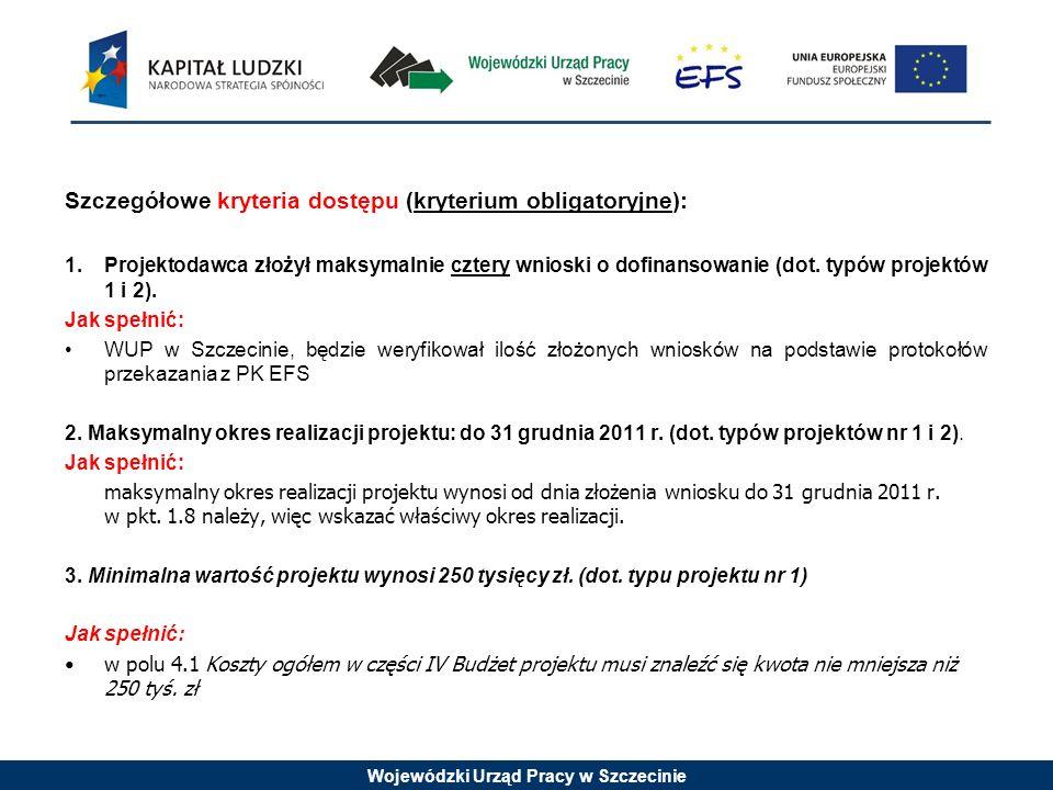 Wojewódzki Urząd Pracy w Szczecinie Szczegółowe kryteria dostępu (kryterium obligatoryjne): 1.Projektodawca złożył maksymalnie cztery wnioski o dofinansowanie (dot.