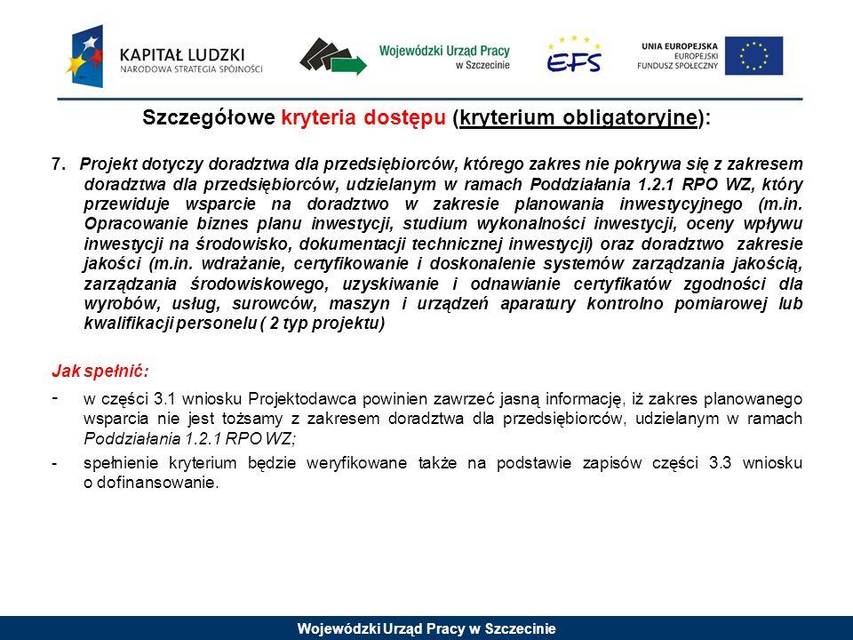 Wojewódzki Urząd Pracy w Szczecinie Szczegółowe kryteria dostępu (kryterium obligatoryjne): 7.