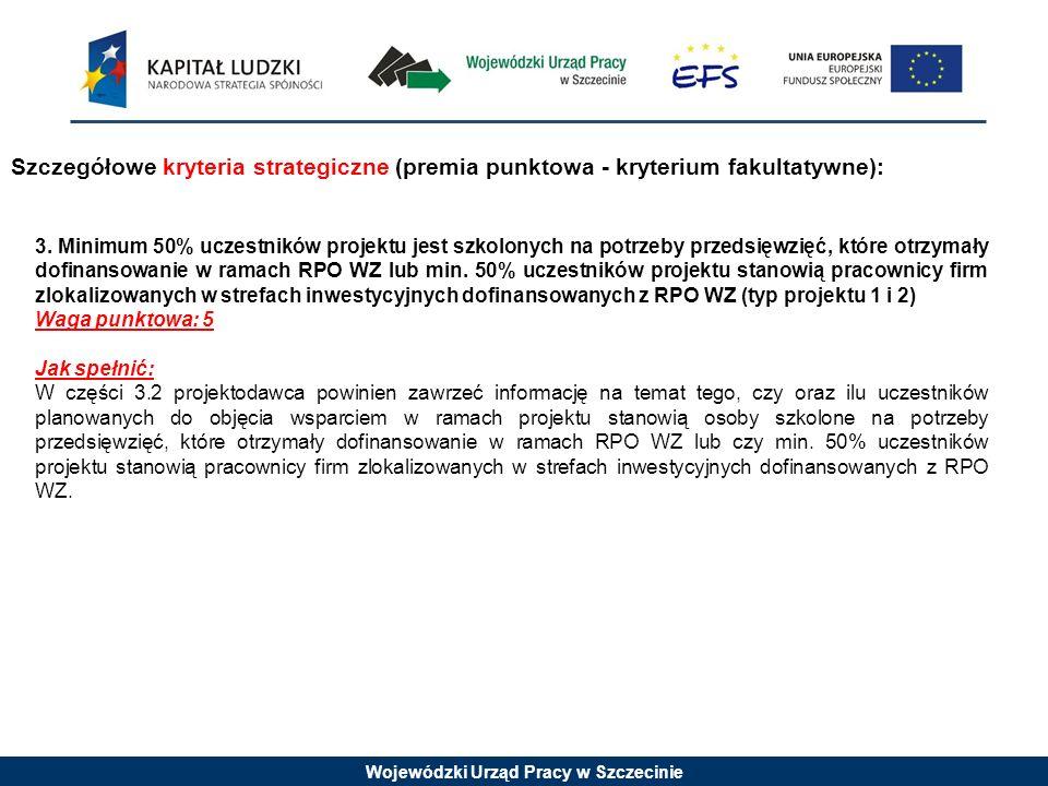 Wojewódzki Urząd Pracy w Szczecinie Szczegółowe kryteria strategiczne (premia punktowa - kryterium fakultatywne): 3.