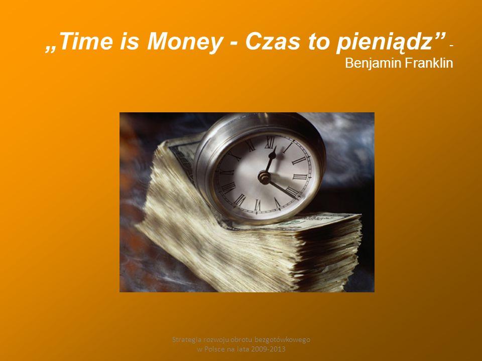Strategia rozwoju obrotu bezgotówkowego w Polsce na lata 2009-2013 Time is Money - Czas to pieniądz - Benjamin Franklin