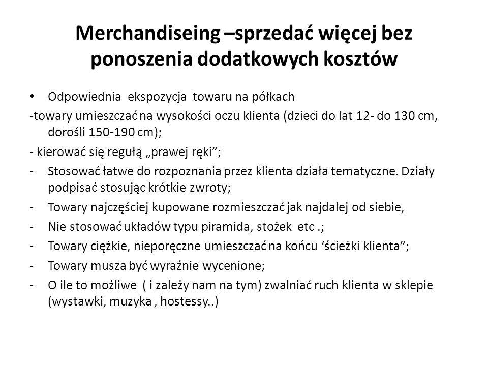 Merchandiseing –sprzedać więcej bez ponoszenia dodatkowych kosztów Odpowiednia ekspozycja towaru na półkach -towary umieszczać na wysokości oczu klien