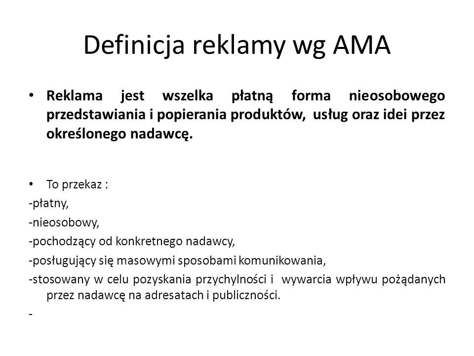 Definicja reklamy wg AMA Reklama jest wszelka płatną forma nieosobowego przedstawiania i popierania produktów, usług oraz idei przez określonego nadaw