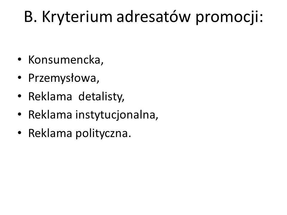 B. Kryterium adresatów promocji: Konsumencka, Przemysłowa, Reklama detalisty, Reklama instytucjonalna, Reklama polityczna.
