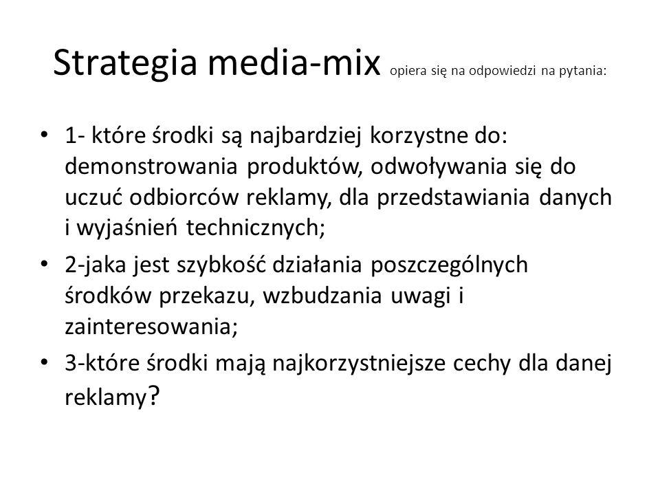 Strategia media-mix opiera się na odpowiedzi na pytania: 1- które środki są najbardziej korzystne do: demonstrowania produktów, odwoływania się do ucz