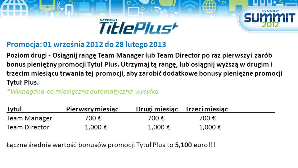 Promocja: 01 września 2012 do 28 lutego 2013 Match Tutuł Plus - Gdy osoby, które ty zasponsorowałeś osiągną pozycję Team Manager i Team Director z promocją Tytuł Plus, ty jako ich sponor otrzymasz poniżnsze MATCH bonusy.