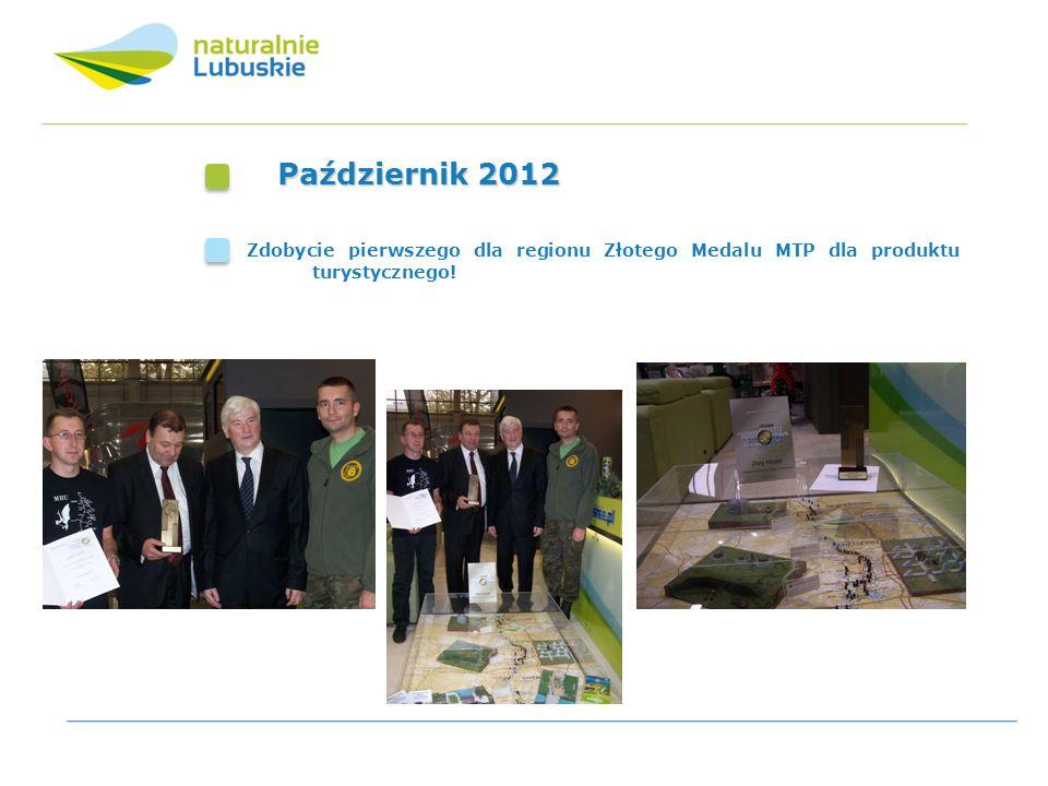 Październik 2012 Zdobycie pierwszego dla regionu Złotego Medalu MTP dla produktu turystycznego!