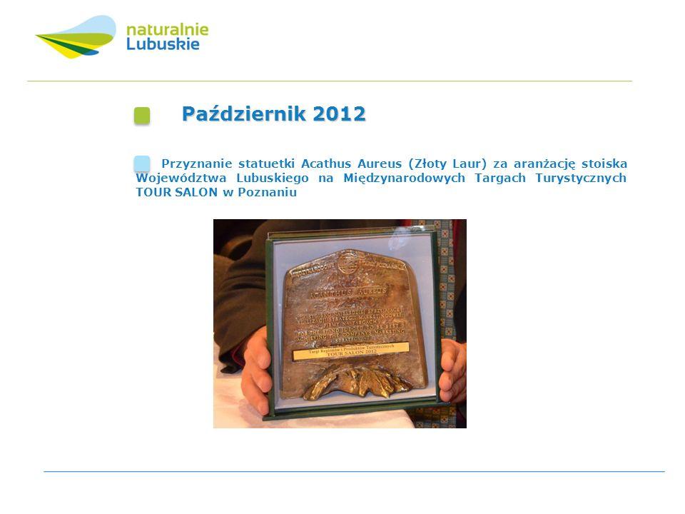 Październik 2012 Przyznanie statuetki Acathus Aureus (Złoty Laur) za aranżację stoiska Województwa Lubuskiego na Międzynarodowych Targach Turystycznyc