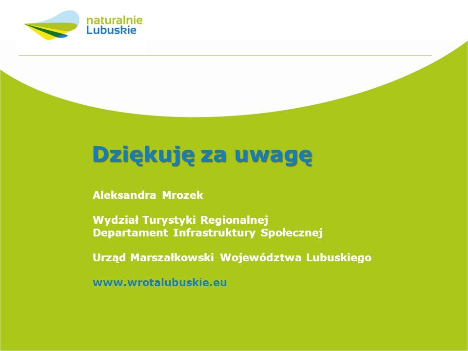 Aleksandra Mrozek Wydział Turystyki Regionalnej Departament Infrastruktury Społecznej Urząd Marszałkowski Województwa Lubuskiego www.wrotalubuskie.eu