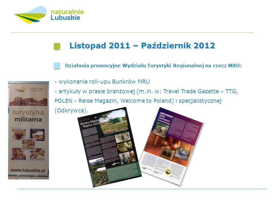 Listopad 2011 – Październik 2012 Działania promocyjne Wydziału Turystyki Regionalnej na rzecz MRU: - wykonanie roll-upu Bunkrów MRU - artykuły w prasi
