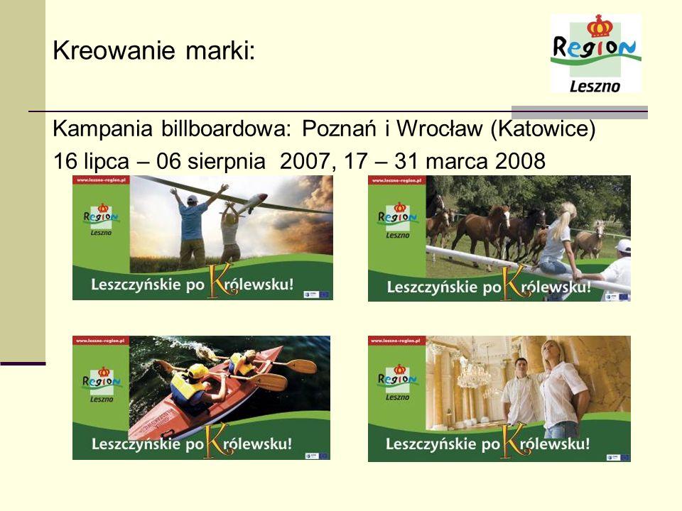 Kreowanie marki: Kampania billboardowa: Poznań i Wrocław (Katowice) 16 lipca – 06 sierpnia 2007, 17 – 31 marca 2008