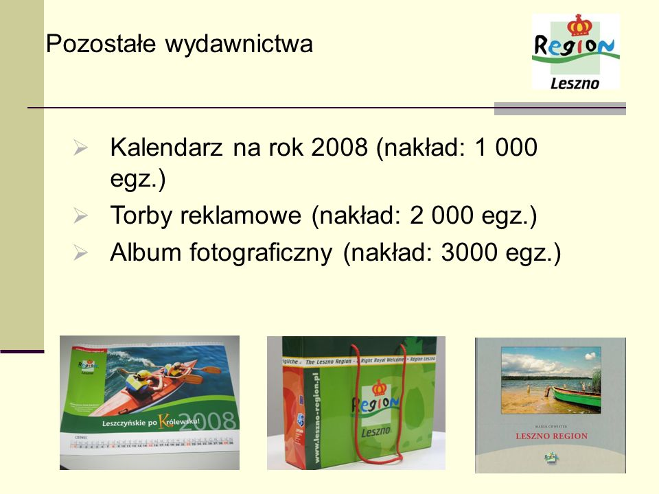 Pozostałe wydawnictwa Kalendarz na rok 2008 (nakład: 1 000 egz.) Torby reklamowe (nakład: 2 000 egz.) Album fotograficzny (nakład: 3000 egz.)