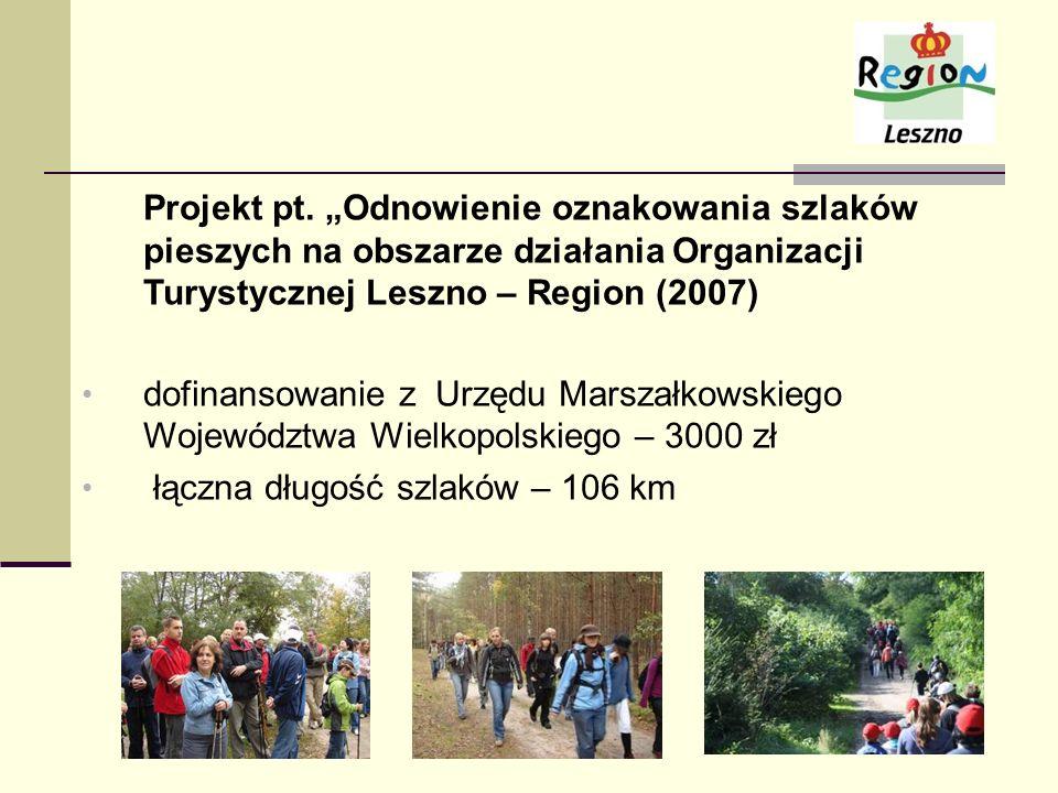 Projekt pt. Odnowienie oznakowania szlaków pieszych na obszarze działania Organizacji Turystycznej Leszno – Region (2007) dofinansowanie z Urzędu Mars