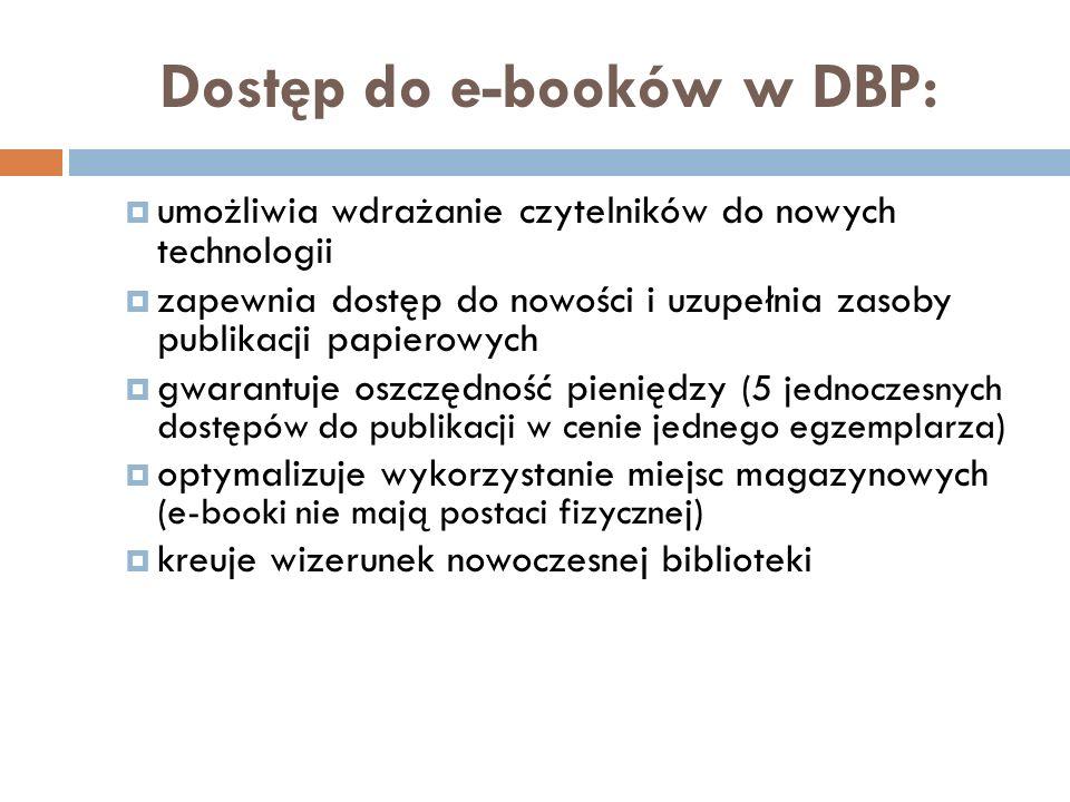 Dostęp do e-booków w DBP: umożliwia wdrażanie czytelników do nowych technologii zapewnia dostęp do nowości i uzupełnia zasoby publikacji papierowych g