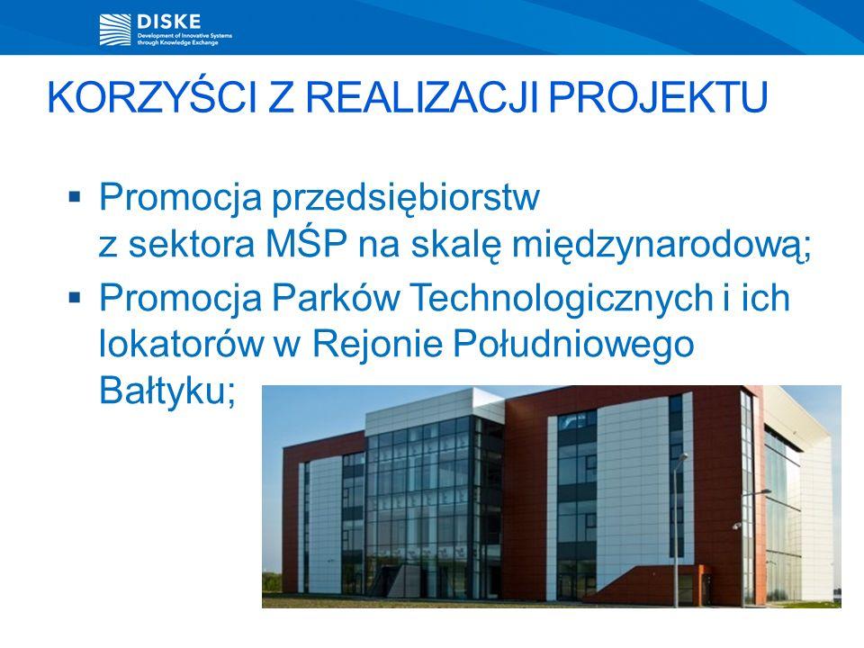 KORZYŚCI Z REALIZACJI PROJEKTU Promocja przedsiębiorstw z sektora MŚP na skalę międzynarodową; Promocja Parków Technologicznych i ich lokatorów w Rejonie Południowego Bałtyku;