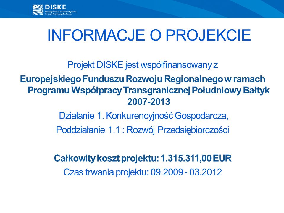 INFORMACJE O PROJEKCIE Projekt DISKE jest współfinansowany z Europejskiego Funduszu Rozwoju Regionalnego w ramach Programu Współpracy Transgranicznej Południowy Bałtyk 2007-2013 Działanie 1.