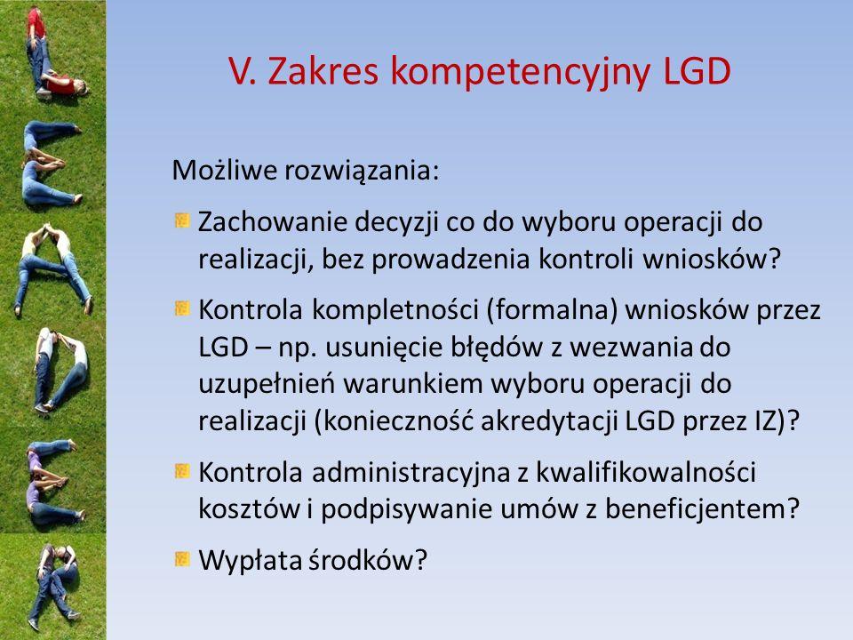 V. Zakres kompetencyjny LGD Możliwe rozwiązania: Zachowanie decyzji co do wyboru operacji do realizacji, bez prowadzenia kontroli wniosków? Kontrola k