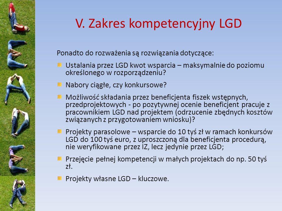V. Zakres kompetencyjny LGD Ponadto do rozważenia są rozwiązania dotyczące: Ustalania przez LGD kwot wsparcia – maksymalnie do poziomu określonego w r