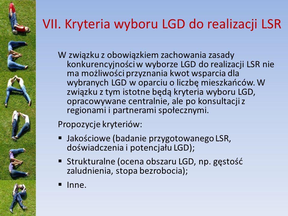 VII. Kryteria wyboru LGD do realizacji LSR W związku z obowiązkiem zachowania zasady konkurencyjności w wyborze LGD do realizacji LSR nie ma możliwośc