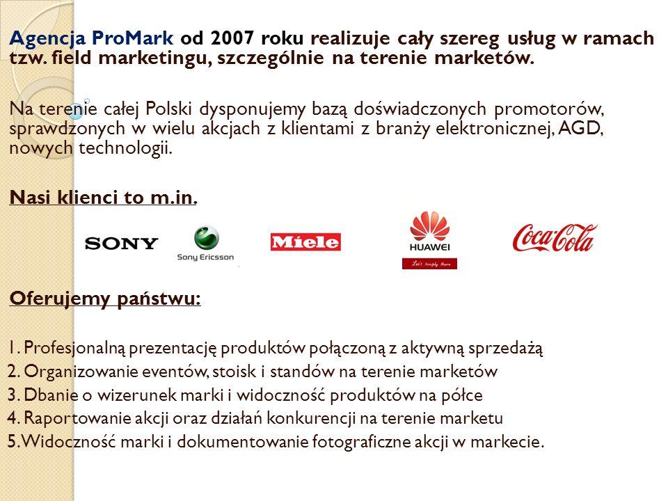 Agencja ProMark od 2007 roku realizuje cały szereg usług w ramach tzw. field marketingu, szczególnie na terenie marketów. Na terenie całej Polski dysp