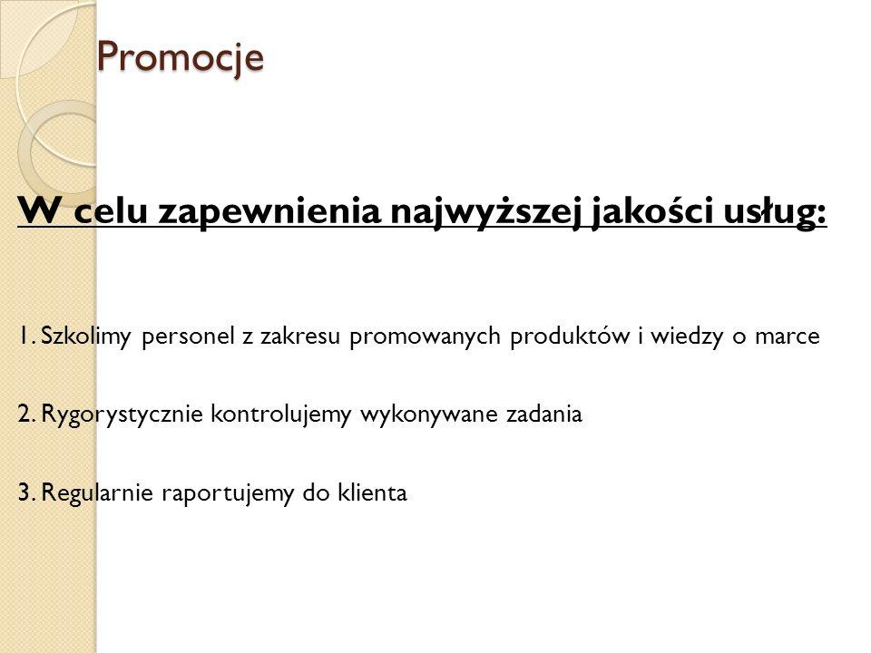 Promocje W celu zapewnienia najwyższej jakości usług: 1. Szkolimy personel z zakresu promowanych produktów i wiedzy o marce 2. Rygorystycznie kontrolu