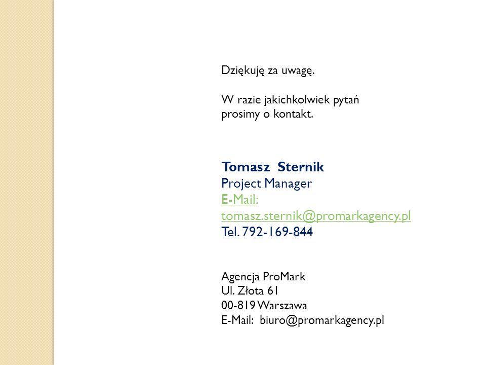 Dziękuję za uwagę. W razie jakichkolwiek pytań prosimy o kontakt. Tomasz Sternik Project Manager E-Mail: tomasz.sternik@promarkagency.pl Tel. 792-169-