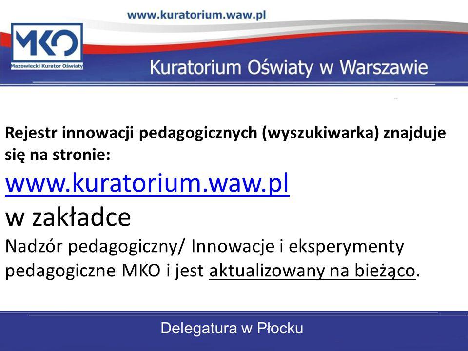 Rejestr innowacji pedagogicznych (wyszukiwarka) znajduje się na stronie: www.kuratorium.waw.pl w zakładce Nadzór pedagogiczny/ Innowacje i eksperymenty pedagogiczne MKO i jest aktualizowany na bieżąco.