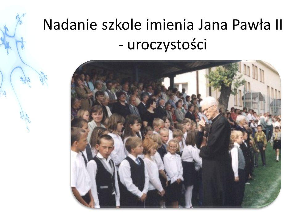 Nadanie szkole imienia Jana Pawła II - uroczystości