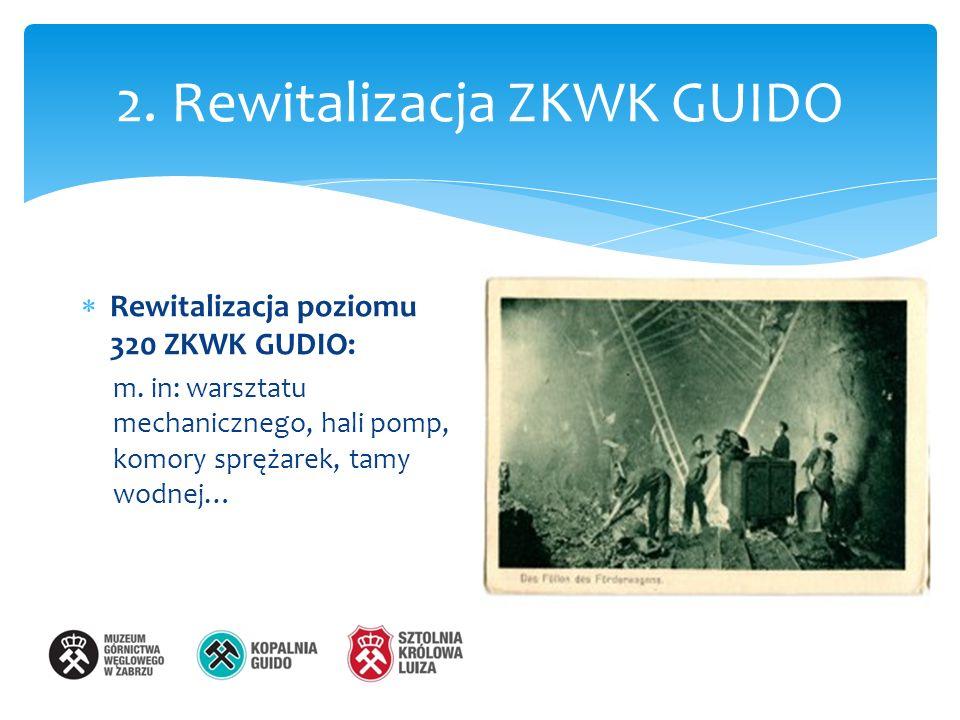 2. Rewitalizacja ZKWK GUIDO Rewitalizacja poziomu 320 ZKWK GUDIO: m.