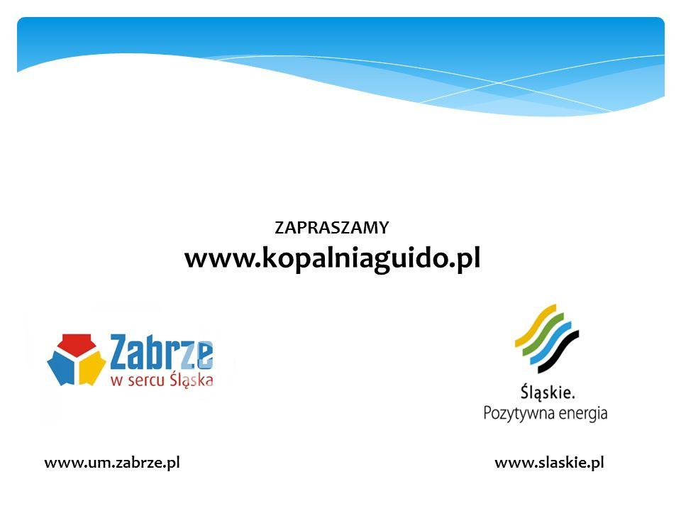ZAPRASZAMY www.kopalniaguido.pl www.slaskie.plwww.um.zabrze.pl