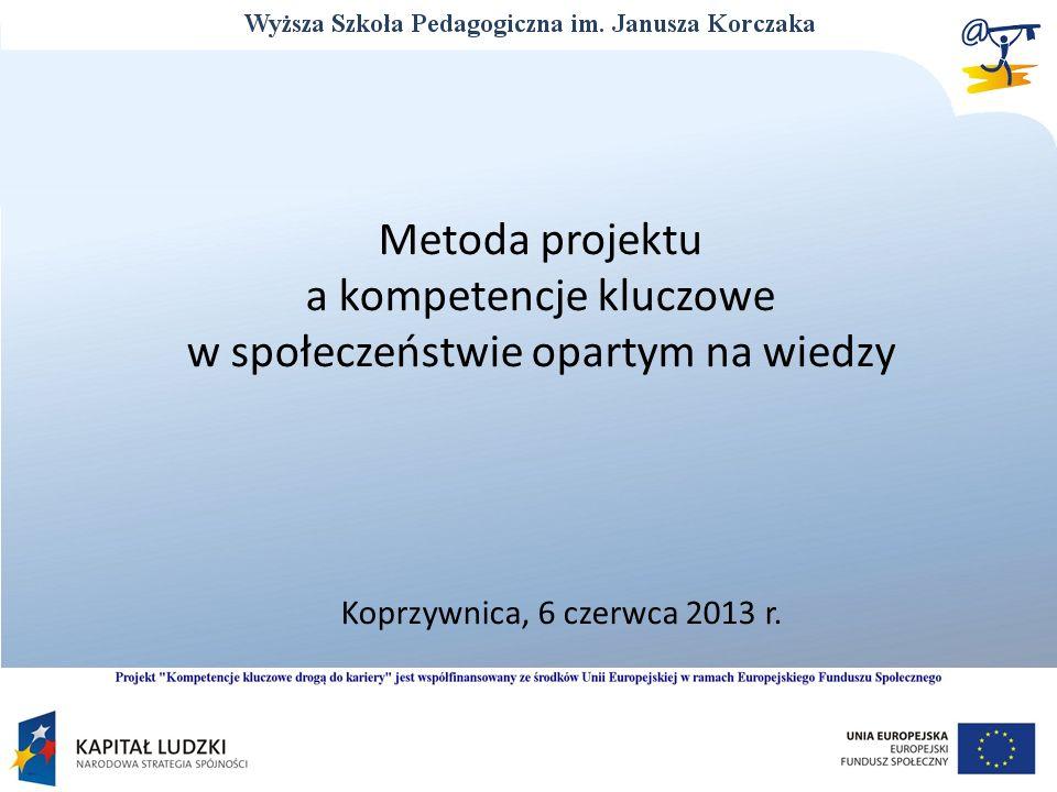 Metoda projektu a kompetencje kluczowe w społeczeństwie opartym na wiedzy Koprzywnica, 6 czerwca 2013 r.