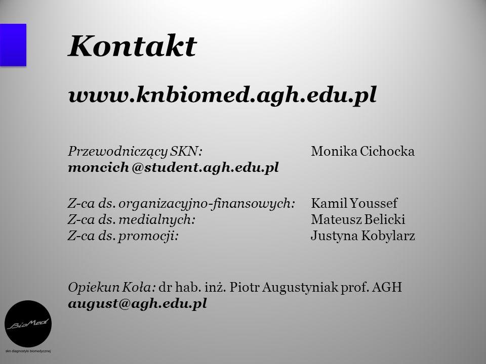 Kontakt www.knbiomed.agh.edu.pl Przewodniczący SKN: Monika Cichocka moncich @student.agh.edu.pl Z-ca ds. organizacyjno-finansowych: Kamil Youssef Z-ca