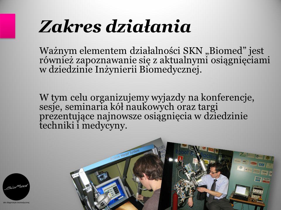Zakres działania Ważnym elementem działalności SKN Biomed jest również zapoznawanie się z aktualnymi osiągnięciami w dziedzinie Inżynierii Biomedyczne
