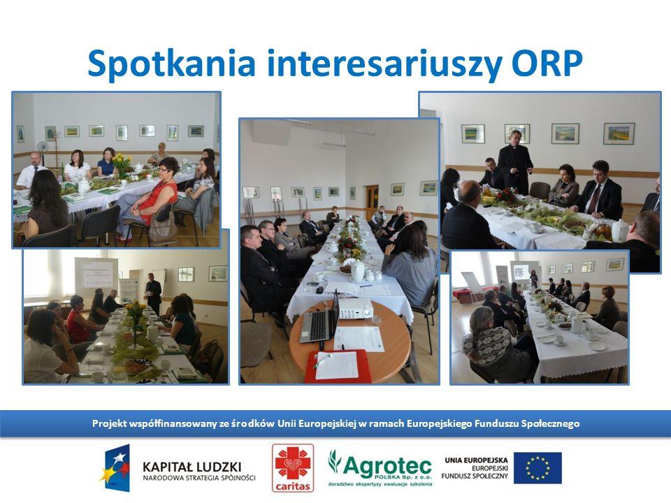 Spotkania interesariuszy ORP Projekt współfinansowany ze środków Unii Europejskiej w ramach Europejskiego Funduszu Społecznego
