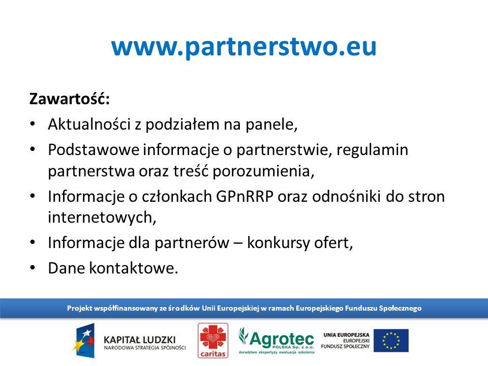 www.partnerstwo.eu Projekt współfinansowany ze środków Unii Europejskiej w ramach Europejskiego Funduszu Społecznego Zawartość: Aktualności z podziałem na panele, Podstawowe informacje o partnerstwie, regulamin partnerstwa oraz treść porozumienia, Informacje o członkach GPnRRP oraz odnośniki do stron internetowych, Informacje dla partnerów – konkursy ofert, Dane kontaktowe.