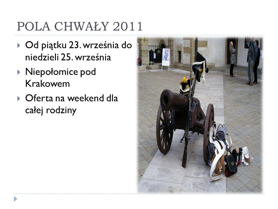 POLA CHWAŁY 2011 Od piątku 23. września do niedzieli 25. września Niepołomice pod Krakowem Oferta na weekend dla całej rodziny