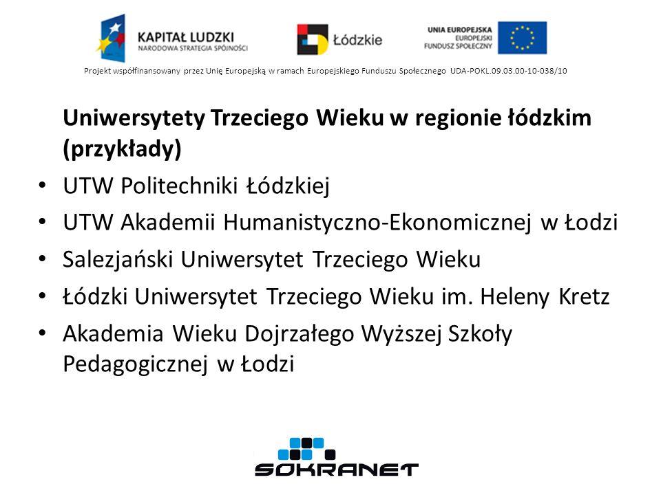 Uniwersytety Trzeciego Wieku w regionie łódzkim (przykłady) UTW Politechniki Łódzkiej UTW Akademii Humanistyczno-Ekonomicznej w Łodzi Salezjański Uniw