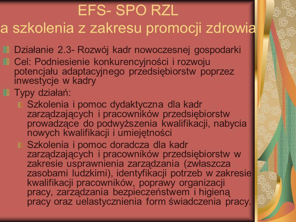EFS- SPO RZL a szkolenia z zakresu promocji zdrowia Działanie 2.3- Rozwój kadr nowoczesnej gospodarki Cel: Podniesienie konkurencyjności i rozwoju pot