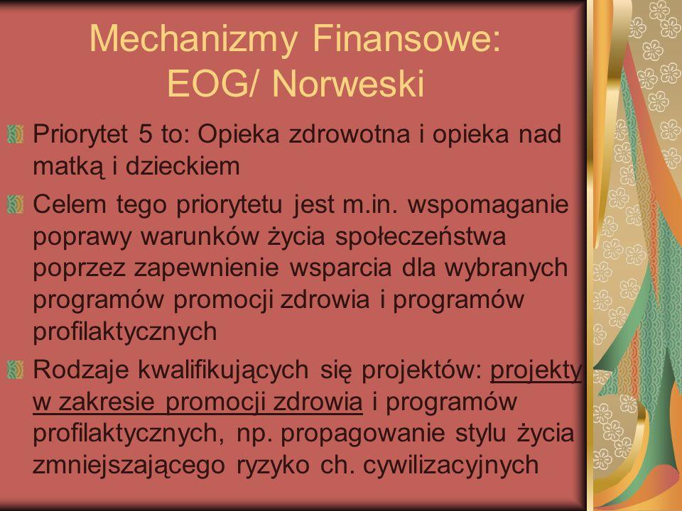 Mechanizmy Finansowe: EOG/ Norweski Priorytet 5 to: Opieka zdrowotna i opieka nad matką i dzieckiem Celem tego priorytetu jest m.in. wspomaganie popra