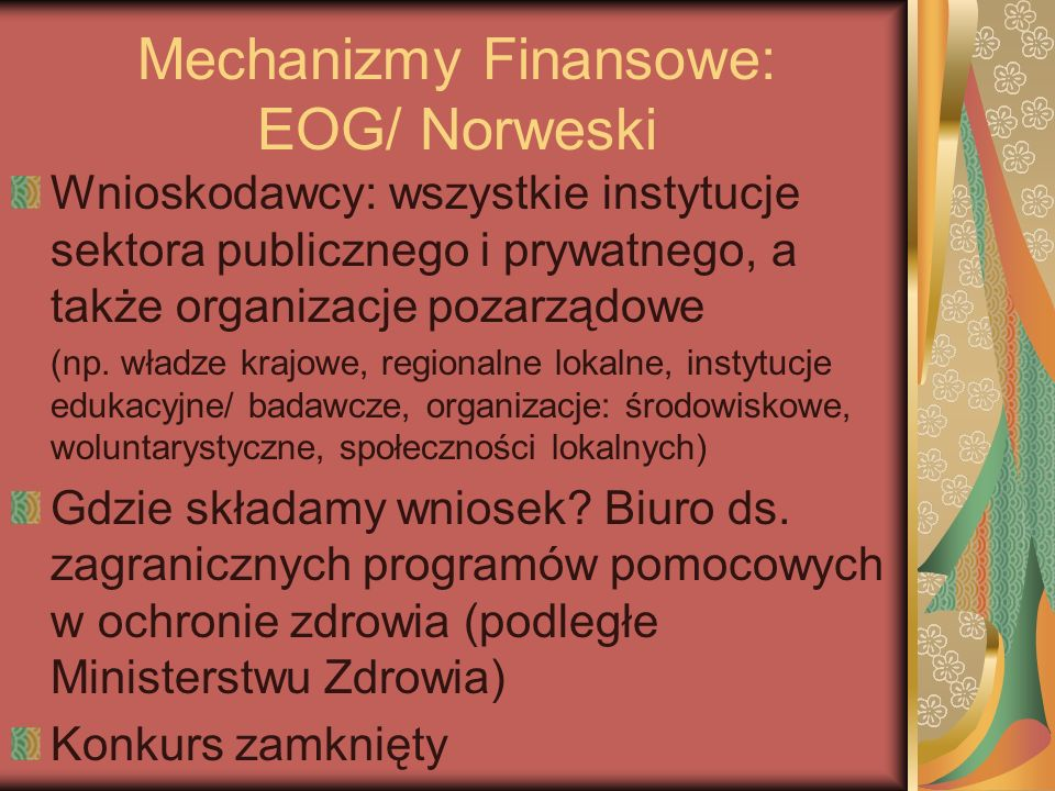 Mechanizmy Finansowe: EOG/ Norweski Wnioskodawcy: wszystkie instytucje sektora publicznego i prywatnego, a także organizacje pozarządowe (np. władze k