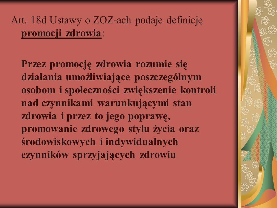 Art. 18d Ustawy o ZOZ-ach podaje definicję promocji zdrowia: Przez promocję zdrowia rozumie się działania umożliwiające poszczególnym osobom i społecz
