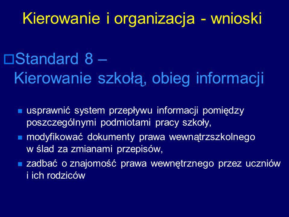 Kierowanie i organizacja - wnioski Standard 8 – Kierowanie szkołą, obieg informacji usprawnić system przepływu informacji pomiędzy poszczególnymi podm