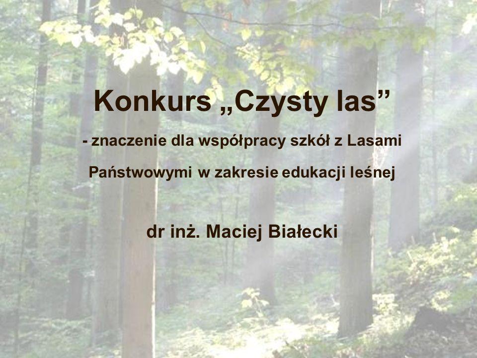 Konkurs Czysty las - znaczenie dla współpracy szkół z Lasami Państwowymi w zakresie edukacji leśnej dr inż. Maciej Białecki