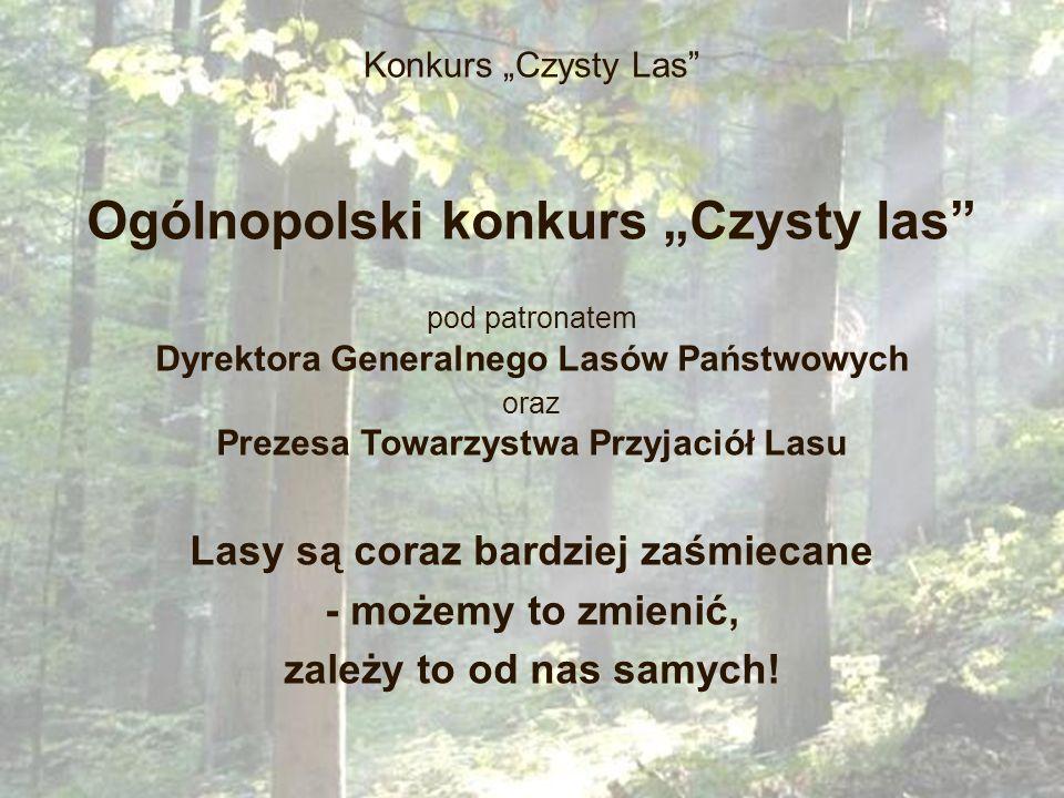 Konkurs Czysty Las Ogólnopolski konkurs Czysty las pod patronatem Dyrektora Generalnego Lasów Państwowych oraz Prezesa Towarzystwa Przyjaciół Lasu Las
