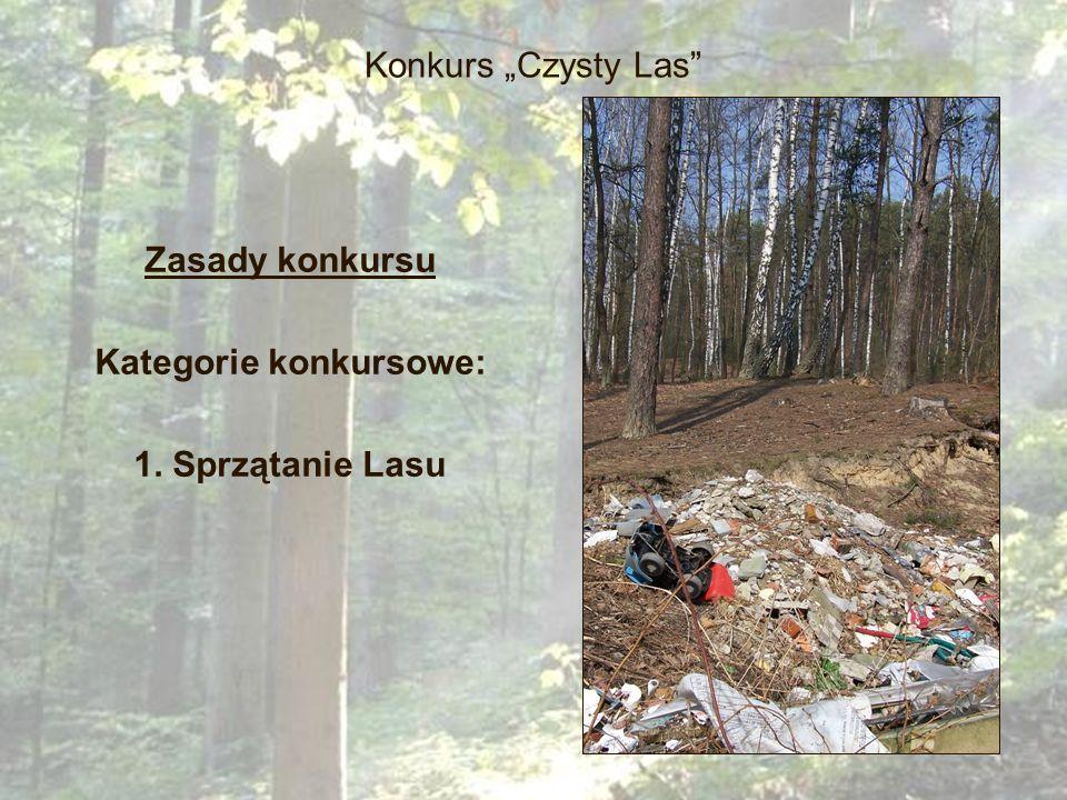 Konkurs Czysty Las Zasady konkursu Kategorie konkursowe: 1. Sprzątanie Lasu