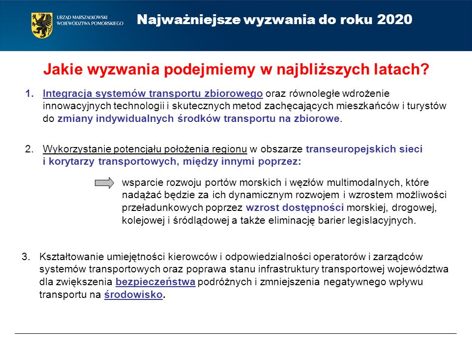 Najważniejsze wyzwania do roku 2020 Jakie wyzwania podejmiemy w najbliższych latach? 1.Integracja systemów transportu zbiorowego oraz równoległe wdroż